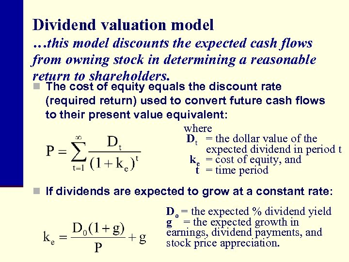 Dividend valuation model …this model discounts the expected cash flows from owning stock in