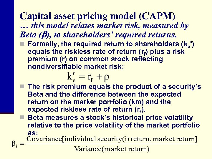 Capital asset pricing model (CAPM) … this model relates market risk, measured by Beta