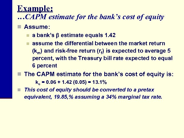 Example: …CAPM estimate for the bank's cost of equity n Assume: n a bank's