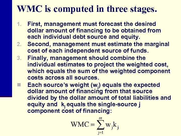 WMC is computed in three stages. First, management must forecast the desired dollar amount