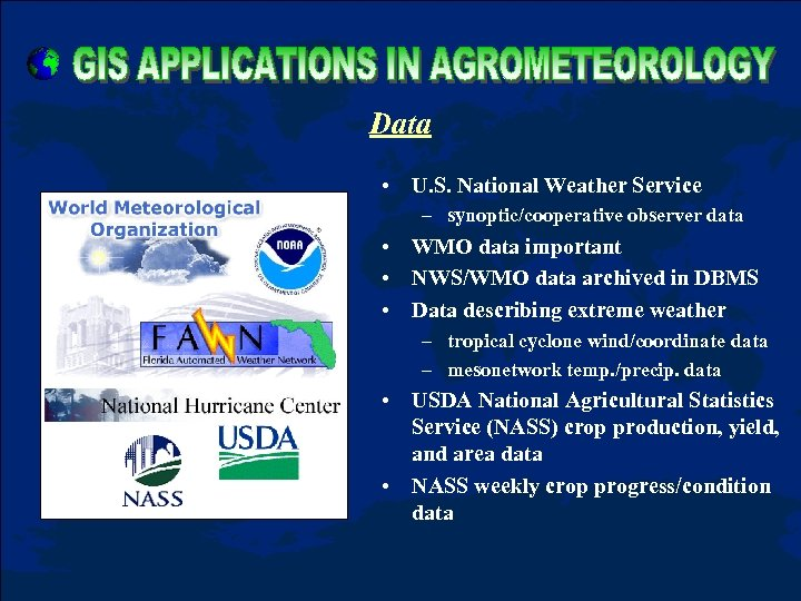 Data • U. S. National Weather Service – synoptic/cooperative observer data • WMO data