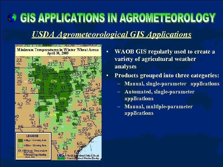 USDA Agrometeorological GIS Applications • WAOB GIS regularly used to create a variety of