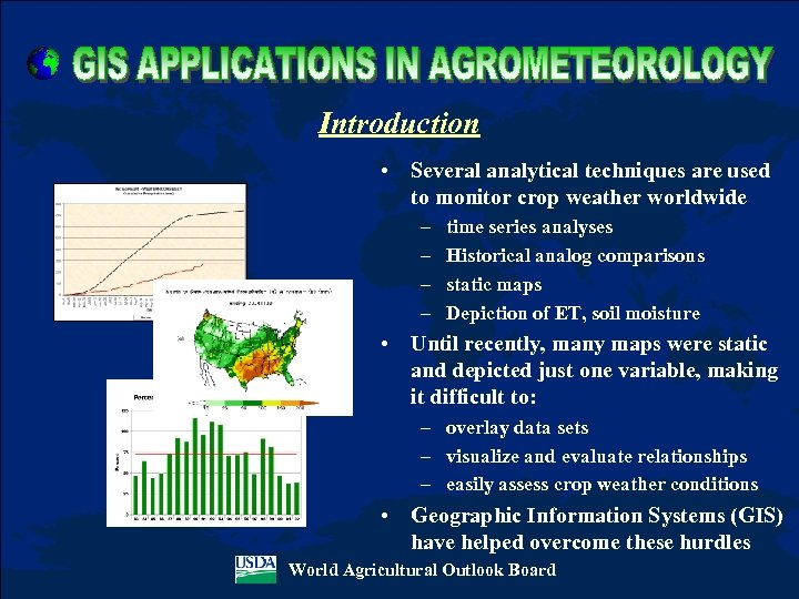Introduction • Several analytical techniques are used to monitor crop weather worldwide – –