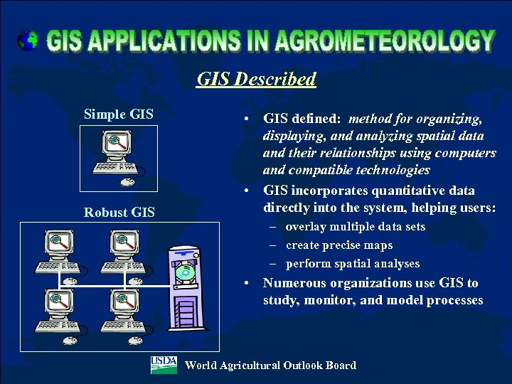 GIS Described Simple GIS Robust GIS • GIS defined: method for organizing, displaying, and