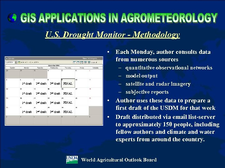 U. S. Drought Monitor - Methodology • Each Monday, author consults data from numerous