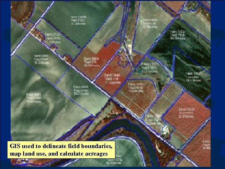 GIS used to delineate field boundaries, map land use, and calculate acreages