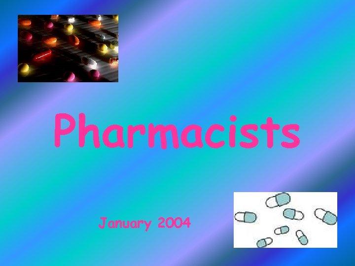 Pharmacists January 2004