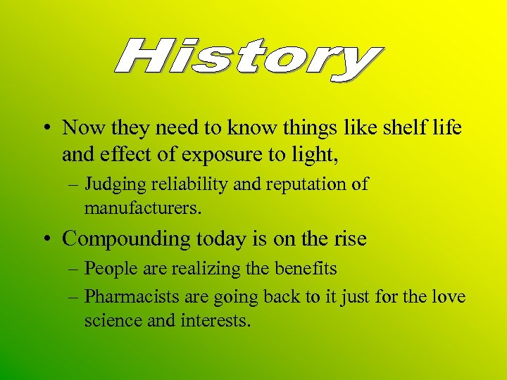 • Now they need to know things like shelf life and effect of