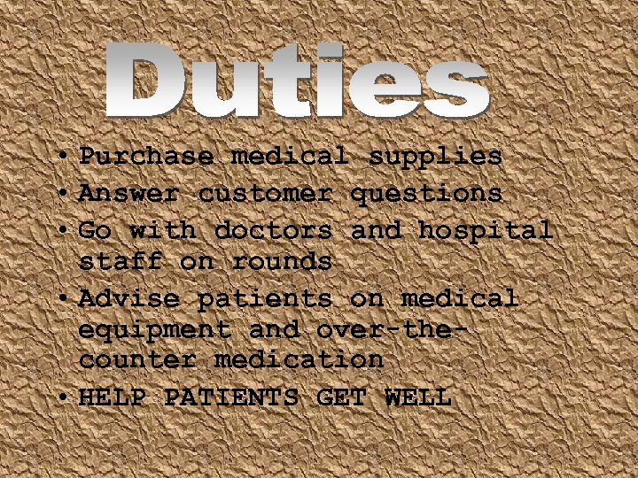 • Purchase medical supplies • Answer customer questions • Go with doctors and