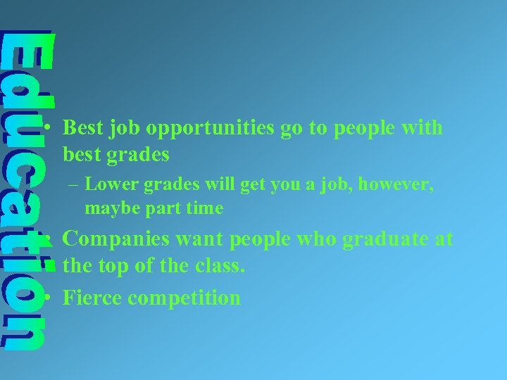 • Best job opportunities go to people with best grades – Lower grades