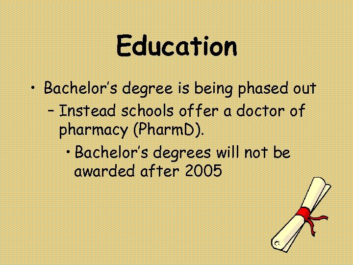 Education • Bachelor's degree is being phased out – Instead schools offer a doctor