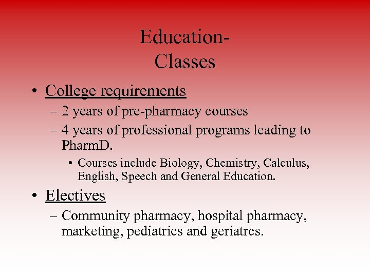 Education. Classes • College requirements – 2 years of pre-pharmacy courses – 4 years