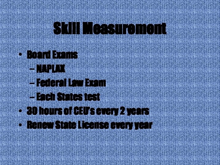 Skill Measurement • Board Exams – NAPLAX – Federal Law Exam – Each States