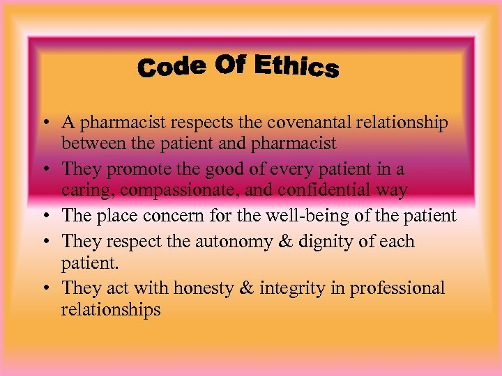 • A pharmacist respects the covenantal relationship between the patient and pharmacist •