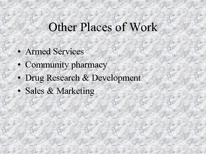 Other Places of Work • • Armed Services Community pharmacy Drug Research & Development