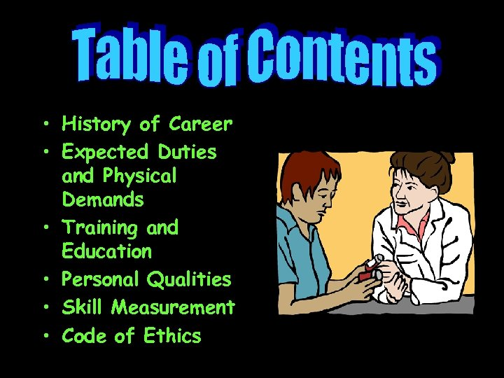 • History of Career • Expected Duties and Physical Demands • Training and