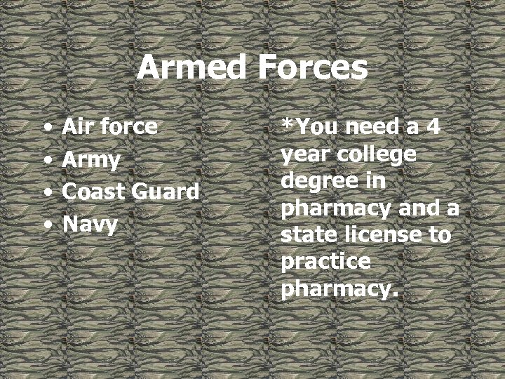 Armed Forces • • Air force Army Coast Guard Navy *You need a 4