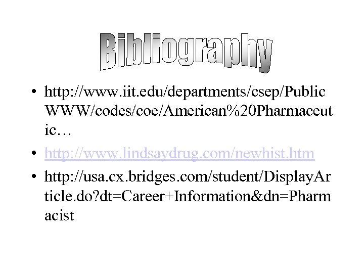 • http: //www. iit. edu/departments/csep/Public WWW/codes/coe/American%20 Pharmaceut ic… • http: //www. lindsaydrug. com/newhist.