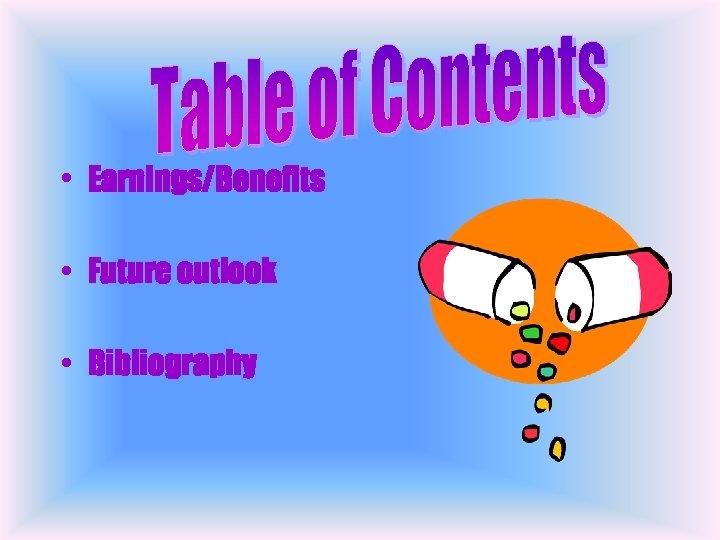 • Earnings/Benefits • Future outlook • Bibliography