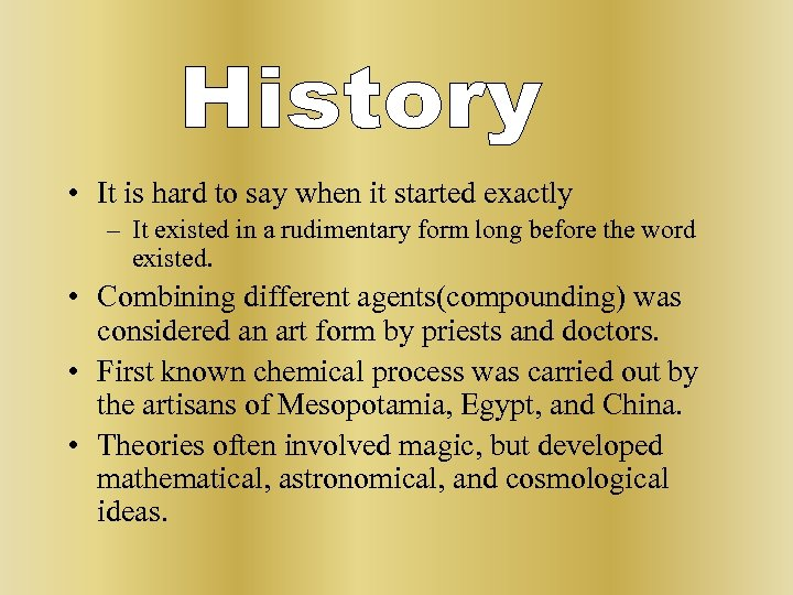 • It is hard to say when it started exactly – It existed