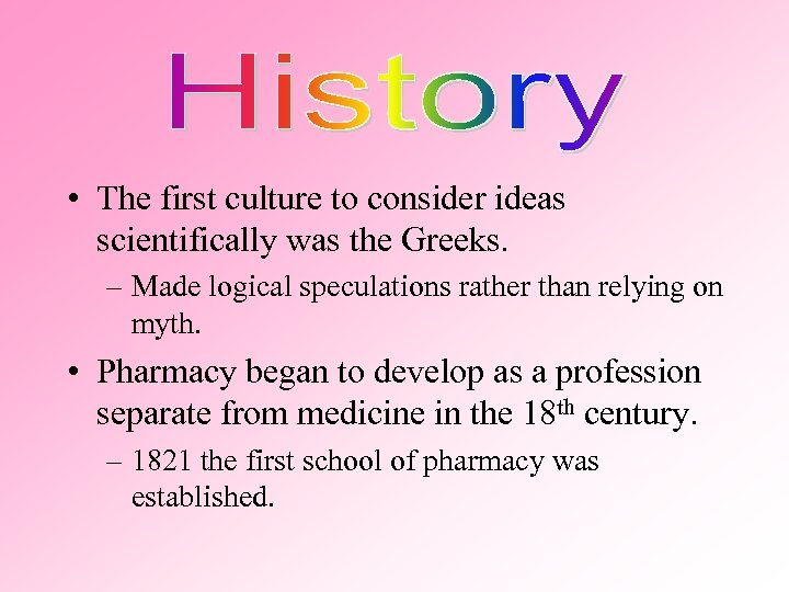 • The first culture to consider ideas scientifically was the Greeks. – Made