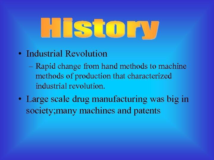 • Industrial Revolution – Rapid change from hand methods to machine methods of