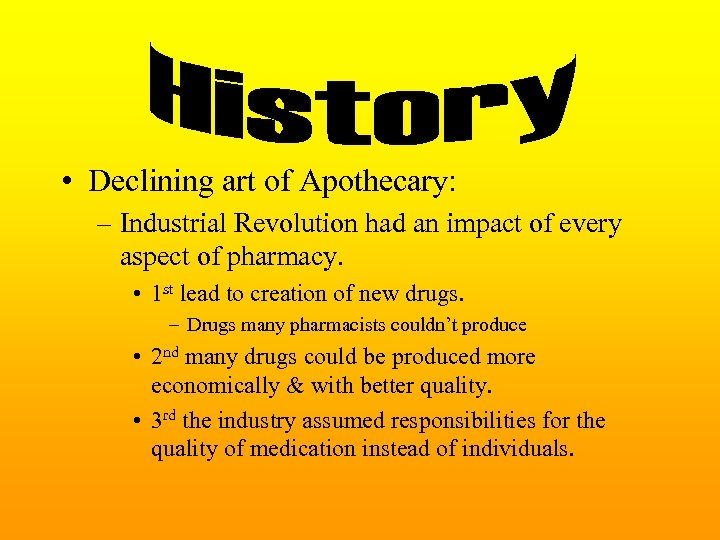 • Declining art of Apothecary: – Industrial Revolution had an impact of every