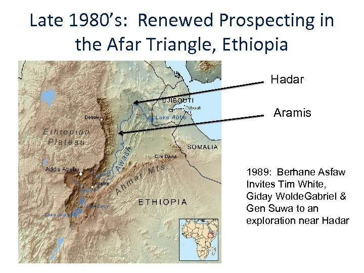 Late 1980's: Renewed Prospecting in the Afar Triangle, Ethiopia Hadar Aramis 1989: Berhane Asfaw