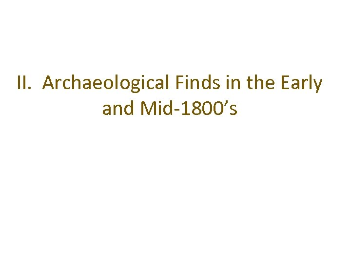 II. Archaeological Finds in the Early and Mid-1800's