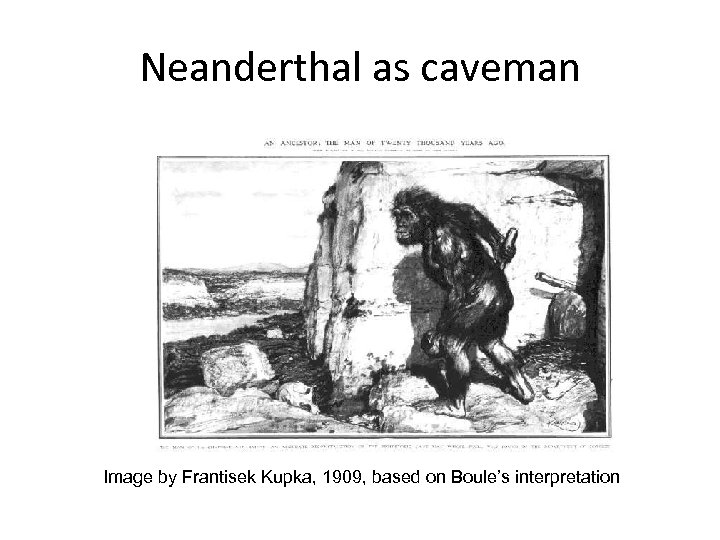 Neanderthal as caveman Image by Frantisek Kupka, 1909, based on Boule's interpretation