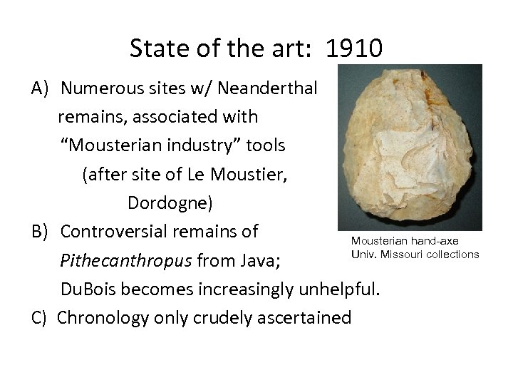 "State of the art: 1910 A) Numerous sites w/ Neanderthal remains, associated with ""Mousterian"