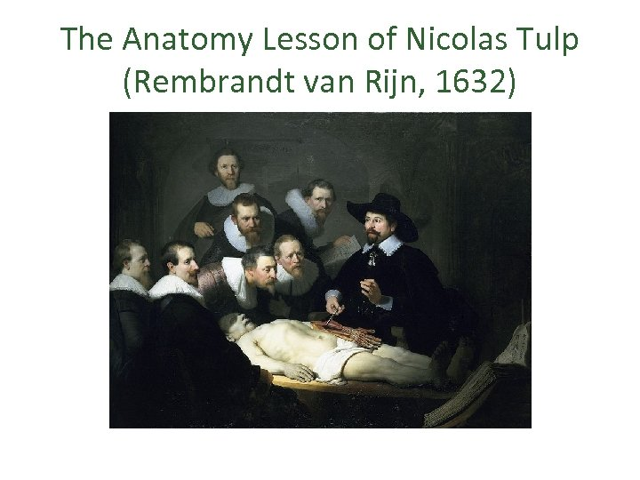 The Anatomy Lesson of Nicolas Tulp (Rembrandt van Rijn, 1632)