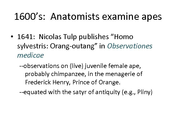 "1600's: Anatomists examine apes • 1641: Nicolas Tulp publishes ""Homo sylvestris: Orang-outang"" in Observationes"