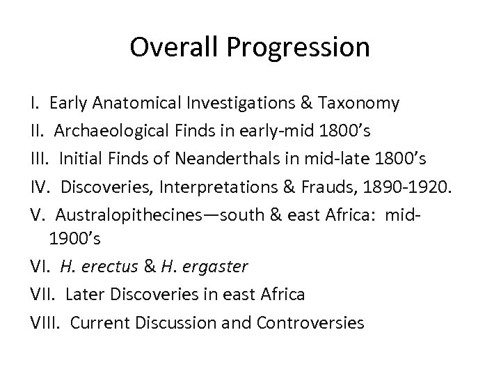 Overall Progression I. Early Anatomical Investigations & Taxonomy II. Archaeological Finds in early-mid 1800's