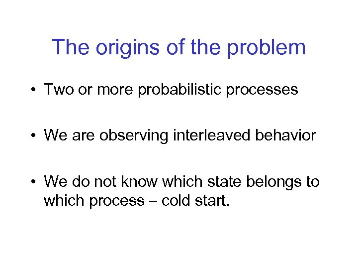 The origins of the problem • Two or more probabilistic processes • We are