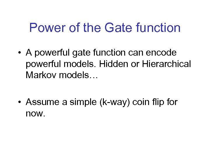 Power of the Gate function • A powerful gate function can encode powerful models.