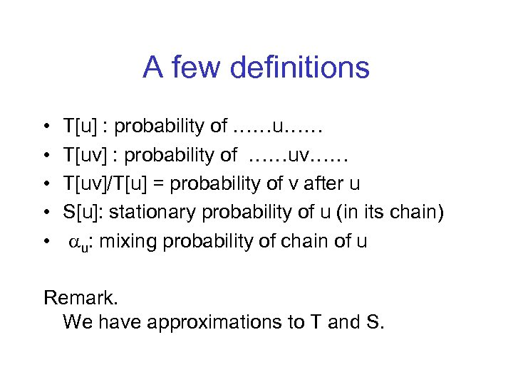 A few definitions • • • T[u] : probability of ……u…… T[uv] : probability