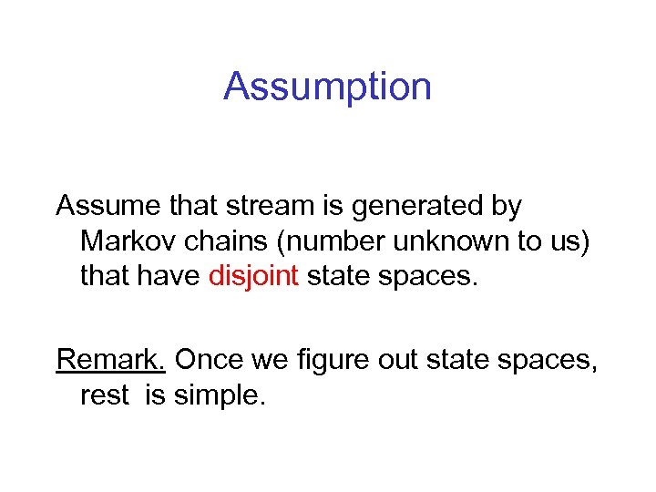 Assumption Assume that stream is generated by Markov chains (number unknown to us) that