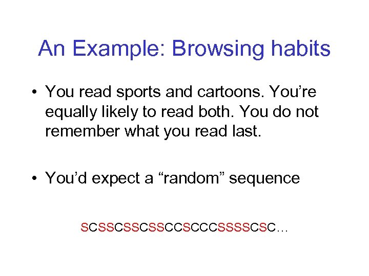 An Example: Browsing habits • You read sports and cartoons. You're equally likely to