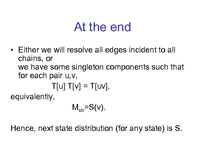 At the end • Either we will resolve all edges incident to all chains,