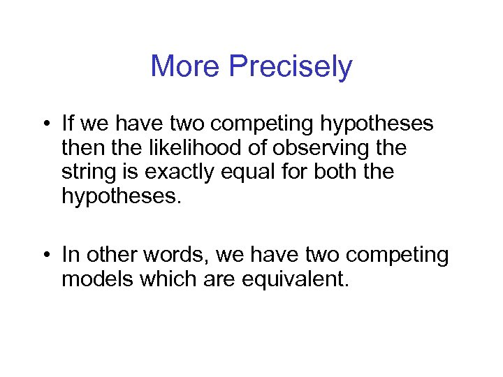 More Precisely • If we have two competing hypotheses then the likelihood of observing