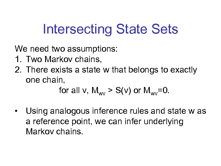 Intersecting State Sets We need two assumptions: 1. Two Markov chains, 2. There exists
