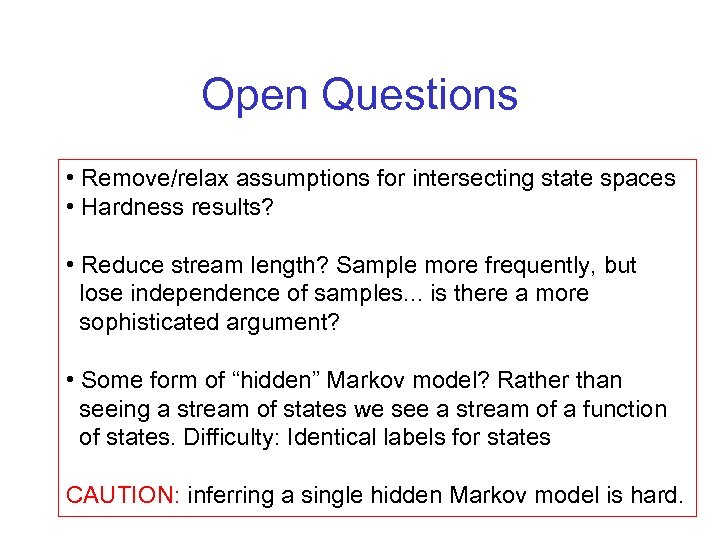 Open Questions • Remove/relax assumptions for intersecting state spaces • Hardness results? • Reduce