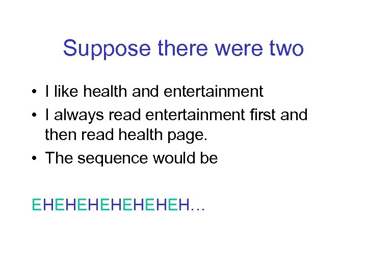 Suppose there were two • I like health and entertainment • I always read