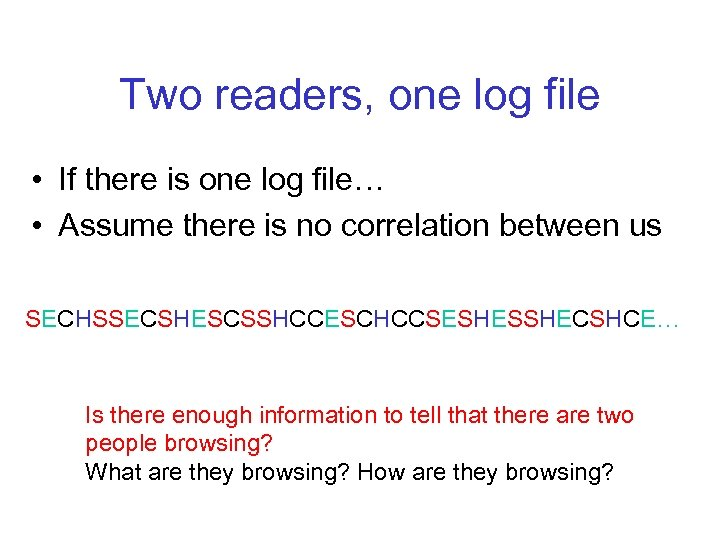Two readers, one log file • If there is one log file… • Assume