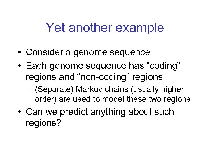"Yet another example • Consider a genome sequence • Each genome sequence has ""coding"""