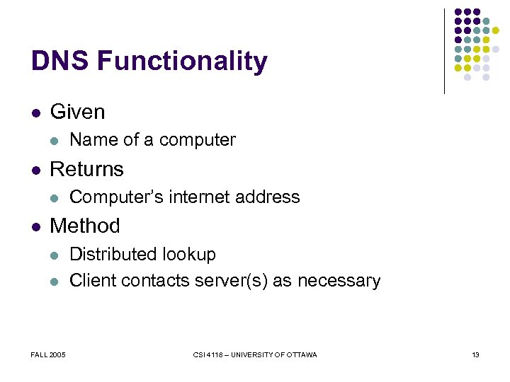 DNS Functionality l Given l l Returns l l Name of a computer Computer's