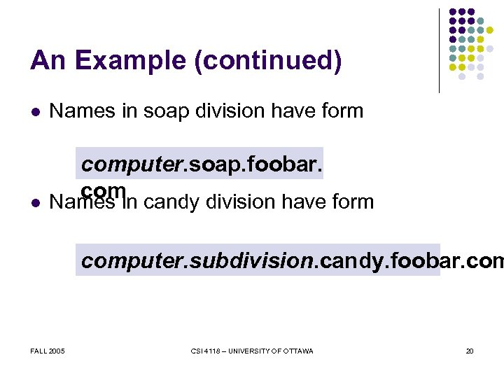 An Example (continued) l Names in soap division have form l computer. soap. foobar.