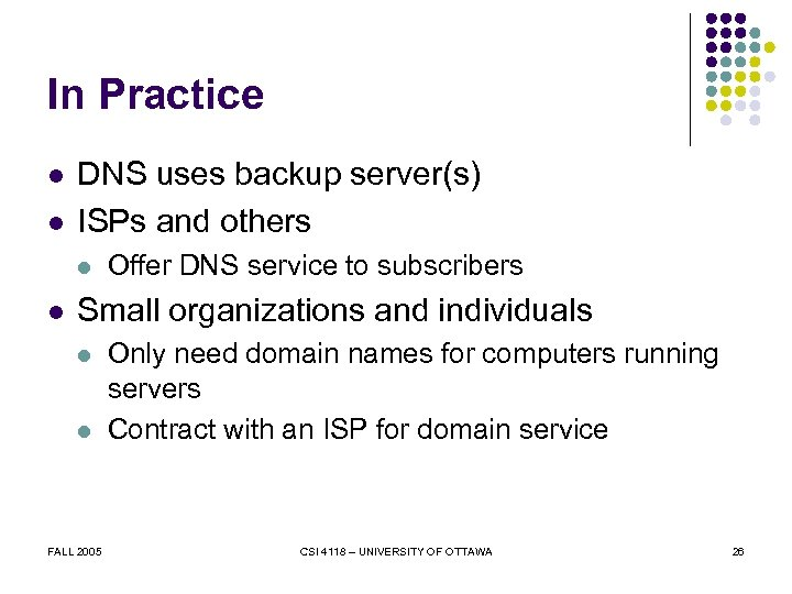 In Practice l l DNS uses backup server(s) ISPs and others l l Offer