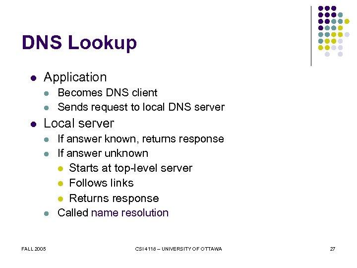 DNS Lookup l Application l l l Becomes DNS client Sends request to local